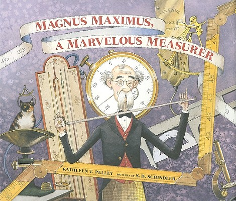 Magnus Maximus, a Marvelous Measurer By Pelley, Kathleen T./ Schindler, S. D. (ILT)