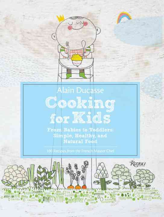 Alain Ducasse Cooking for Kids By Ducasse, Alain/ Neyrat, Paule