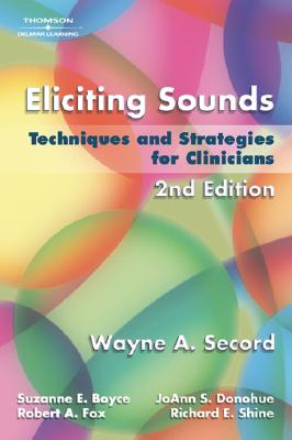 Eliciting Sounds By Secord, Wayne A./ Boyce, Suzanne E./ Fox, Robert A./ Donohue, JoAnn S./ Shine, Richard E.