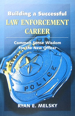 Building a Successful Law Enforcement Career By Melsky, Ryan E.